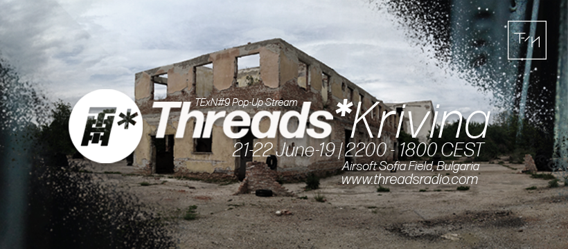 Threads*Krivina – TExN#9Pop-Up Stream, Sofia (21/06/19)